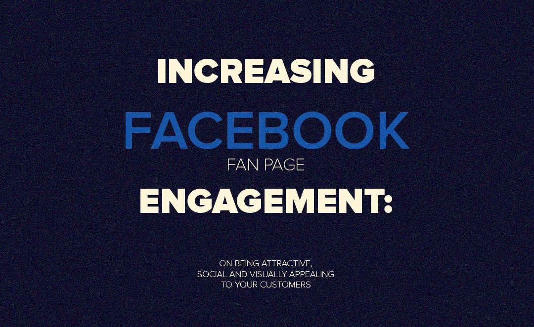 Increasing Facebook fan page engagement: on being attractive, social, and visually appealing to your customers